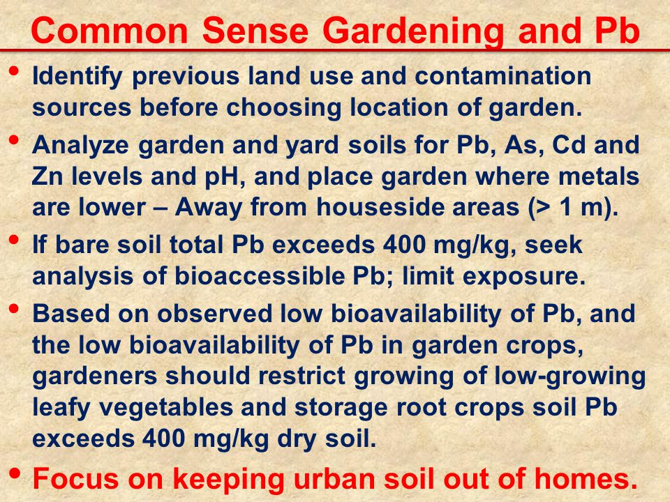 Identify previous land use and contamination sources before choosing location of garden.