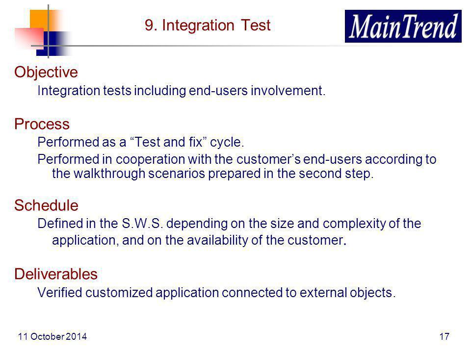 11 October 201417 9. Integration Test Objective Integration tests including end-users involvement.