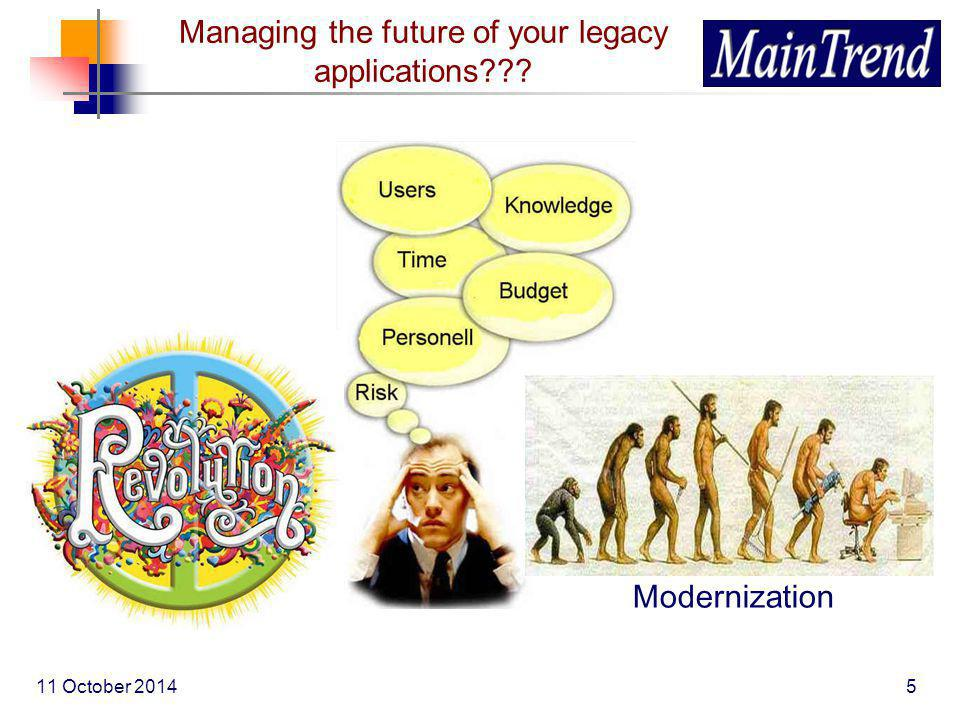 11 October 20145 Managing the future of your legacy applications Modernization