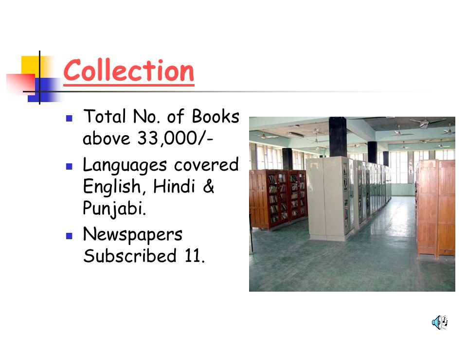 Collection Total No. of Books above 33,000/- Languages covered English, Hindi & Punjabi. Newspapers Subscribed 11.