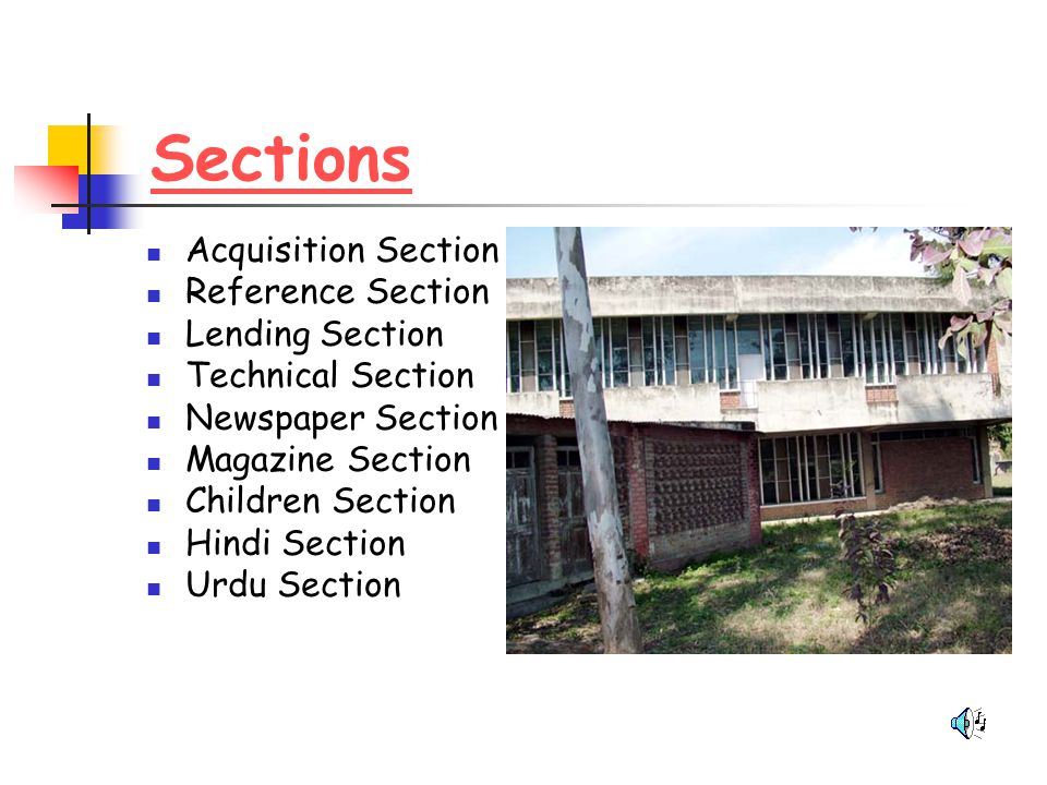 Sections Acquisition Section Reference Section Lending Section Technical Section Newspaper Section Magazine Section Children Section Hindi Section Urd