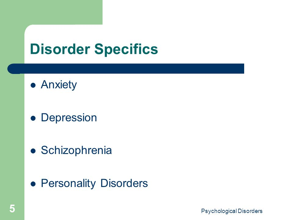 Psychological Disorders 5 Disorder Specifics Anxiety Depression Schizophrenia Personality Disorders
