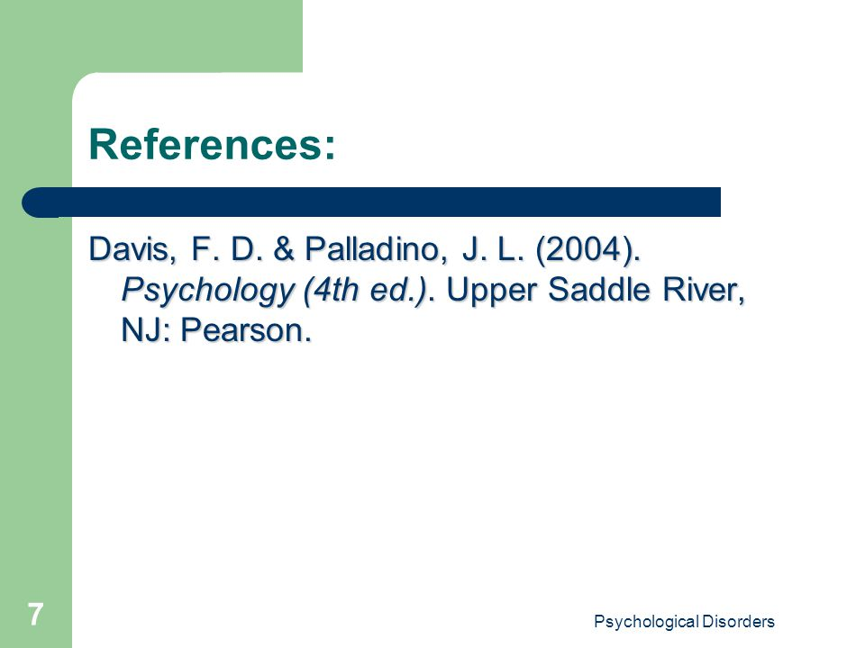 Psychological Disorders 7 References: Davis, F. D.
