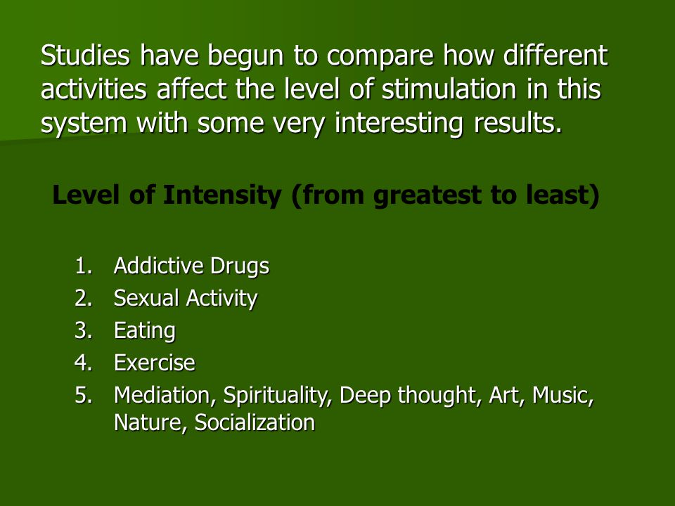 Studies have begun to compare how different activities affect the level of stimulation in this system with some very interesting results.