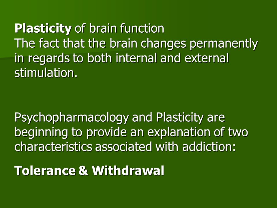 Plasticity of brain function The fact that the brain changes permanently in regards to both internal and external stimulation.