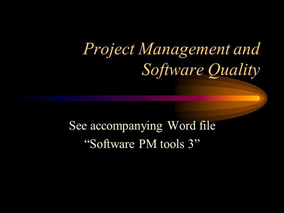 Project Management and Software Quality See accompanying Word file Software PM tools 3