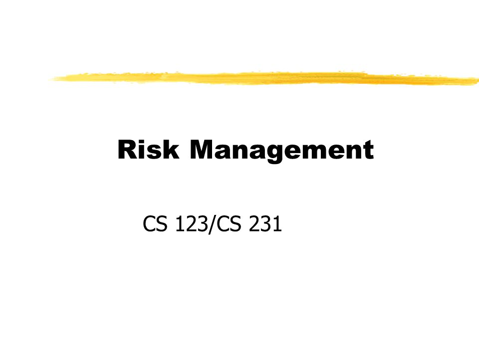 Risk Management CS 123/CS 231