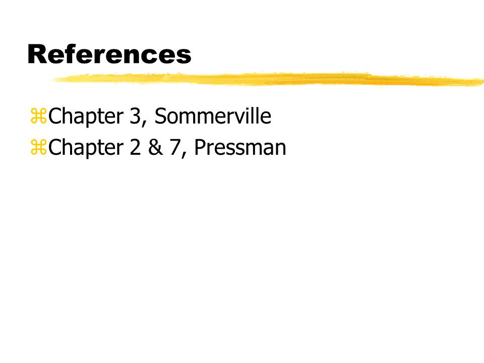 References zChapter 3, Sommerville zChapter 2 & 7, Pressman