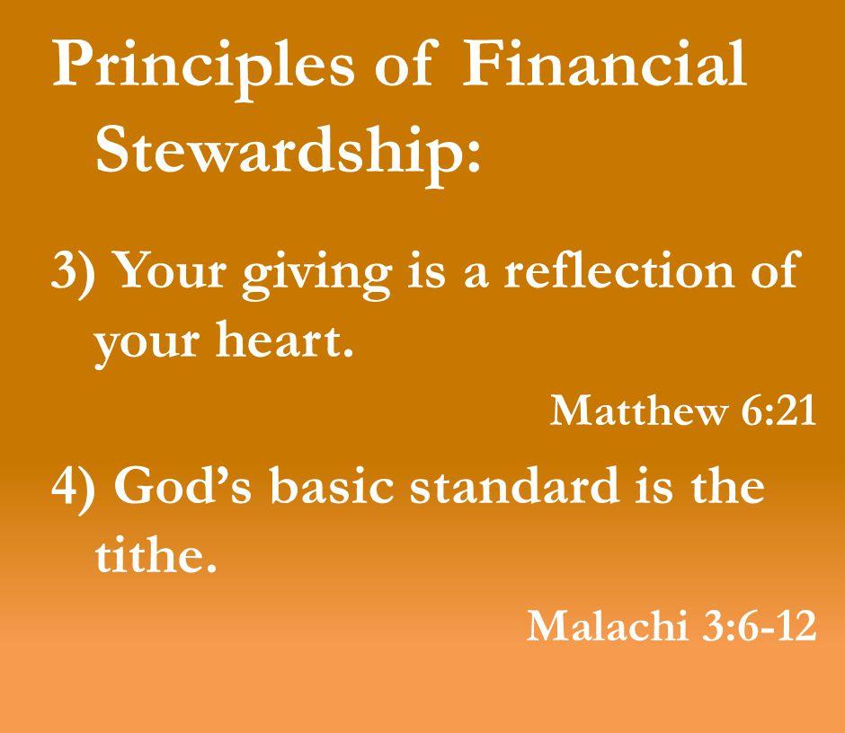 Principles of Financial Stewardship: 5) Principle of the first fruit Proverbs 3:9, 10 6) Principle of the first day 1 Corinthians 16:1, 2 7) Principle of the harvest.