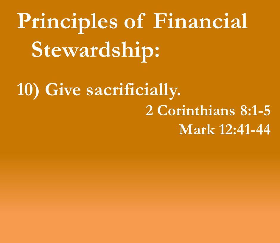 Principles of Financial Stewardship: 10) Give sacrificially. 2 Corinthians 8:1-5 Mark 12:41-44