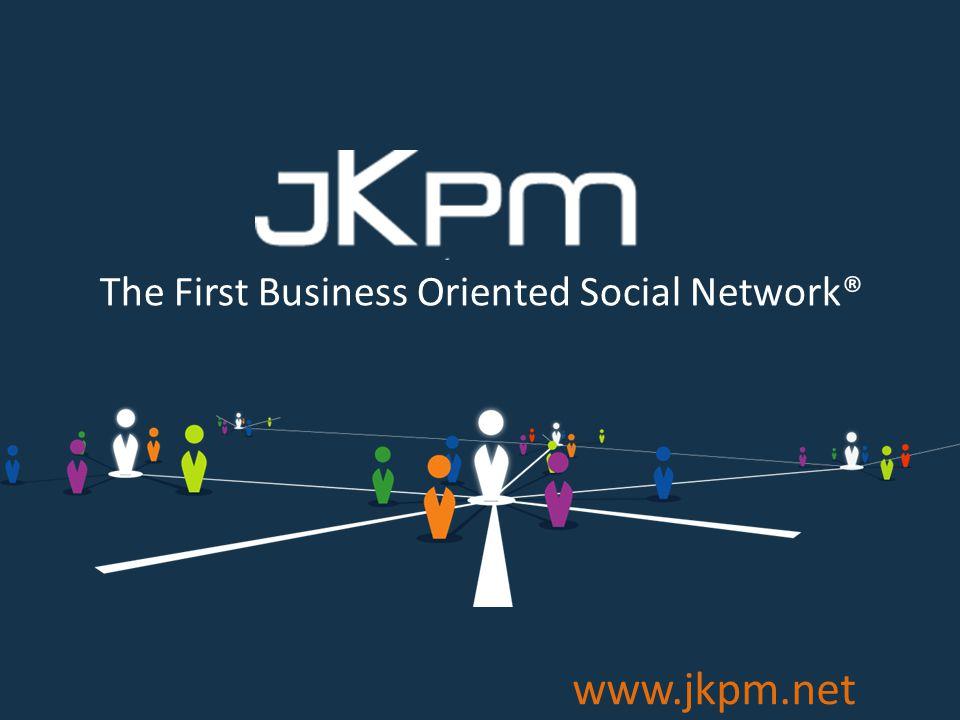 BUSINESS ORIENTED SOCIAL NETWORK ® www.jkpm.net The First Business Oriented Social Network®