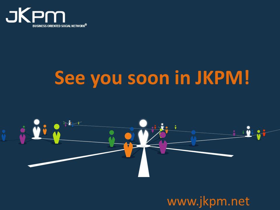 BUSINESS ORIENTED SOCIAL NETWORK ® www.jkpm.net See you soon in JKPM!