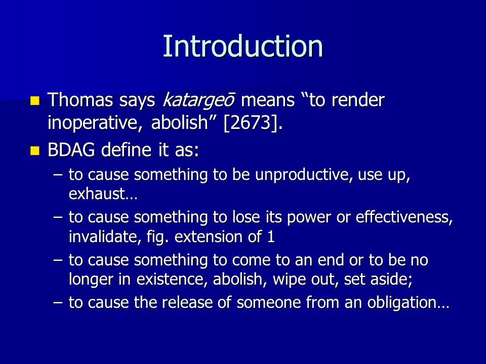 """Introduction Thomas says katargeō means """"to render inoperative, abolish"""" [2673]. Thomas says katargeō means """"to render inoperative, abolish"""" [2673]. B"""