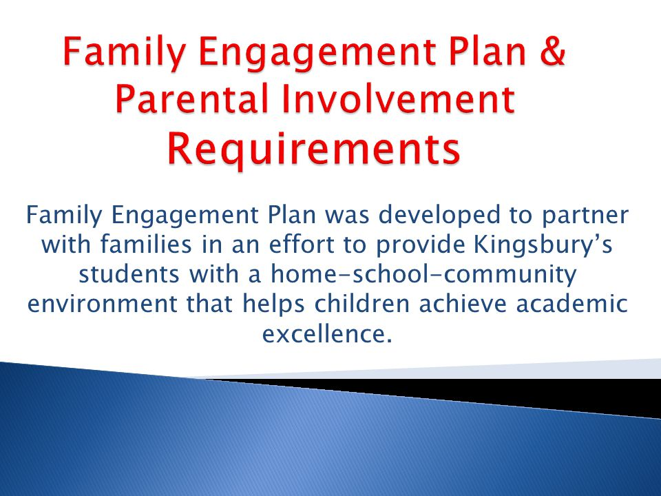 Family Engagement Plan was developed to partner with families in an effort to provide Kingsbury's students with a home-school-community environment that helps children achieve academic excellence.