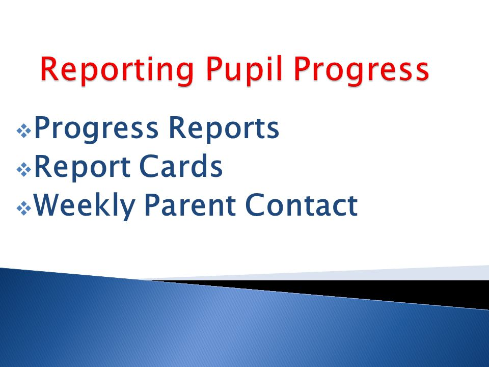  Progress Reports  Report Cards  Weekly Parent Contact