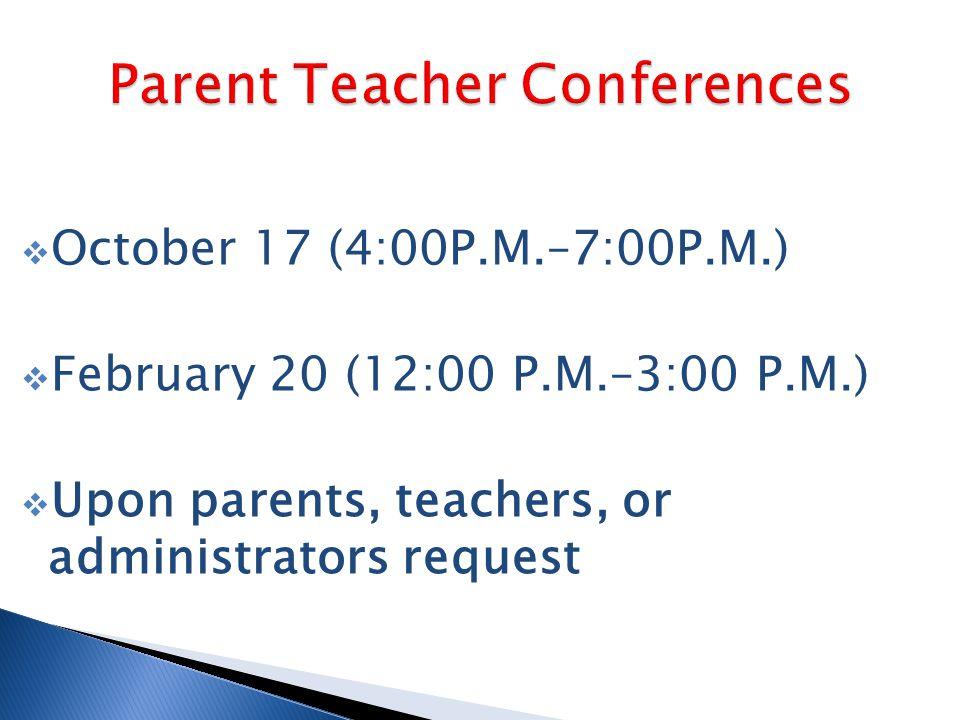  October 17 (4:00P.M.–7:00P.M.)  February 20 (12:00 P.M.–3:00 P.M.)  Upon parents, teachers, or administrators request