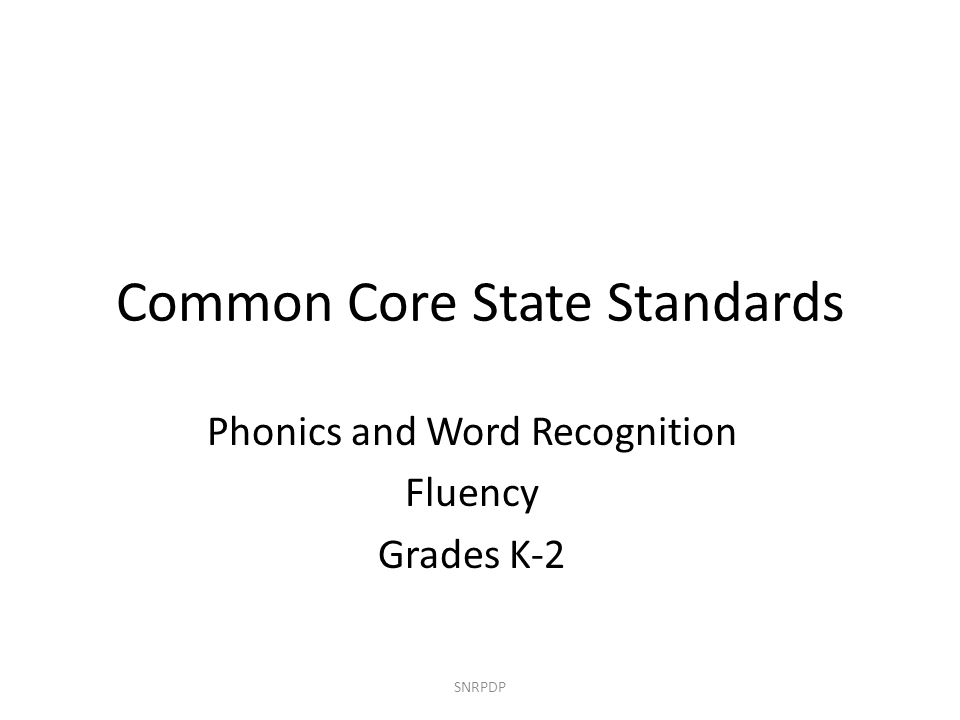 Common Core State Standards Phonics and Word Recognition Fluency Grades K-2 SNRPDP