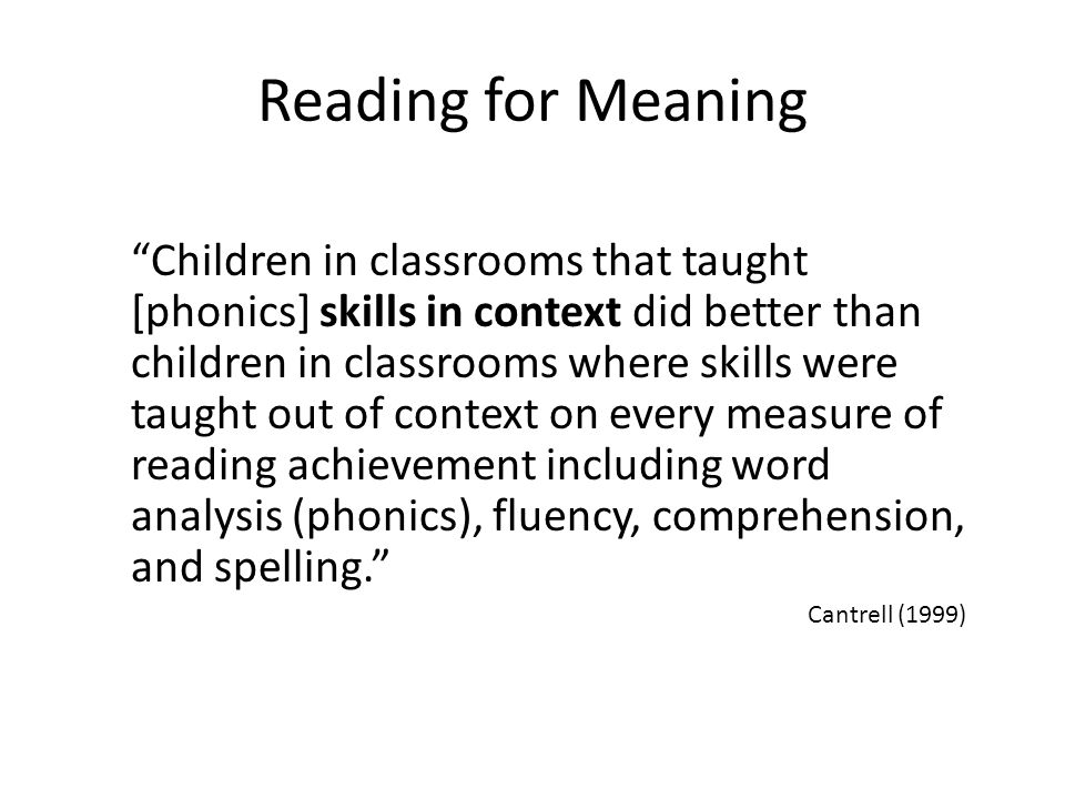 """Reading for Meaning """"Children in classrooms that taught [phonics] skills in context did better than children in classrooms where skills were taught ou"""