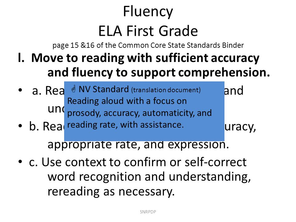 Fluency ELA First Grade page 15 &16 of the Common Core State Standards Binder l. Move to reading with sufficient accuracy and fluency to support compr