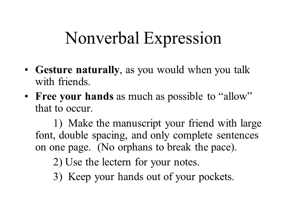 "Nonverbal Expression Gesture naturally, as you would when you talk with friends. Free your hands as much as possible to ""allow"" that to occur. 1) Make"