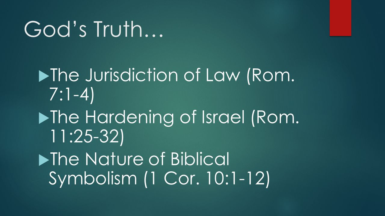 God's Truth…  The Jurisdiction of Law (Rom. 7:1-4)  The Hardening of Israel (Rom. 11:25-32)  The Nature of Biblical Symbolism (1 Cor. 10:1-12)