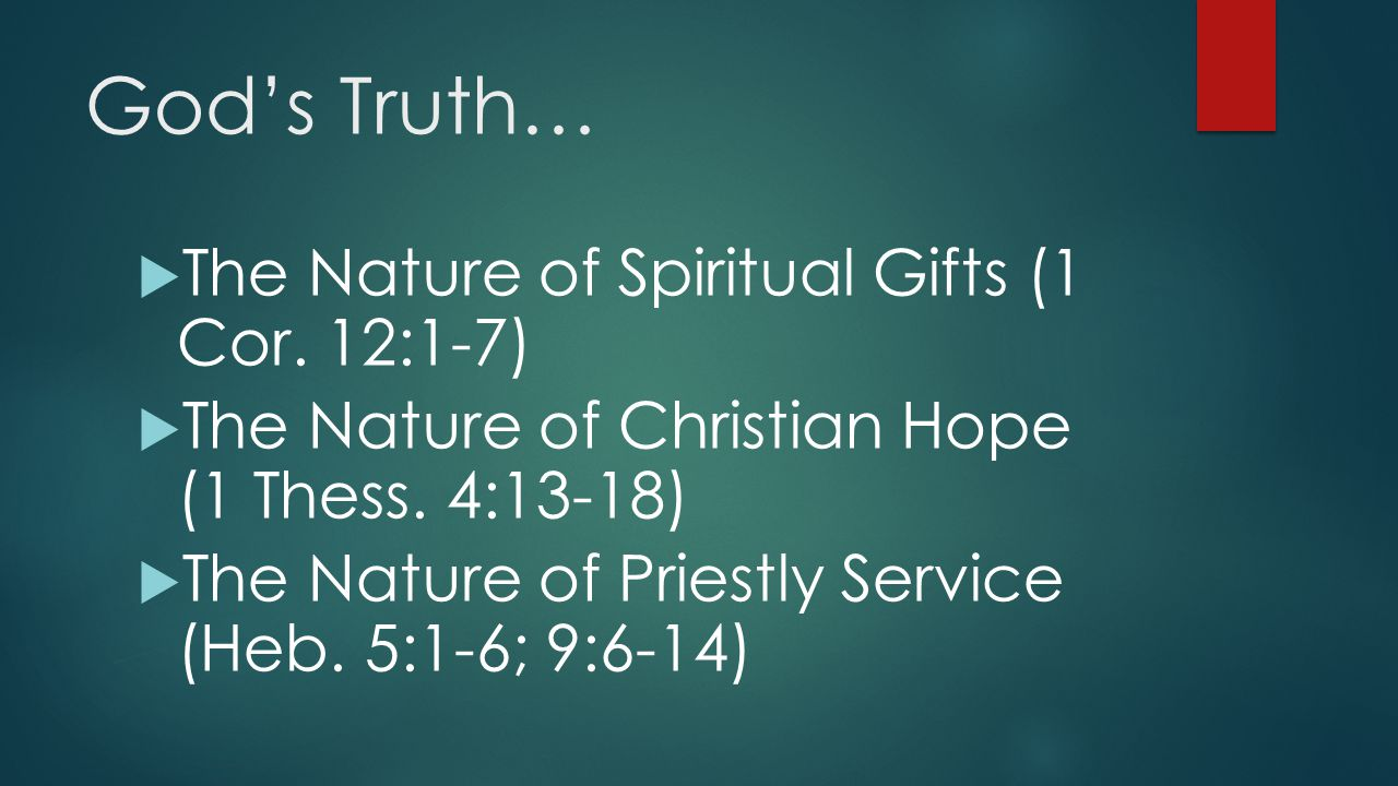 God's Truth…  The Nature of Spiritual Gifts (1 Cor. 12:1-7)  The Nature of Christian Hope (1 Thess. 4:13-18)  The Nature of Priestly Service (Heb.