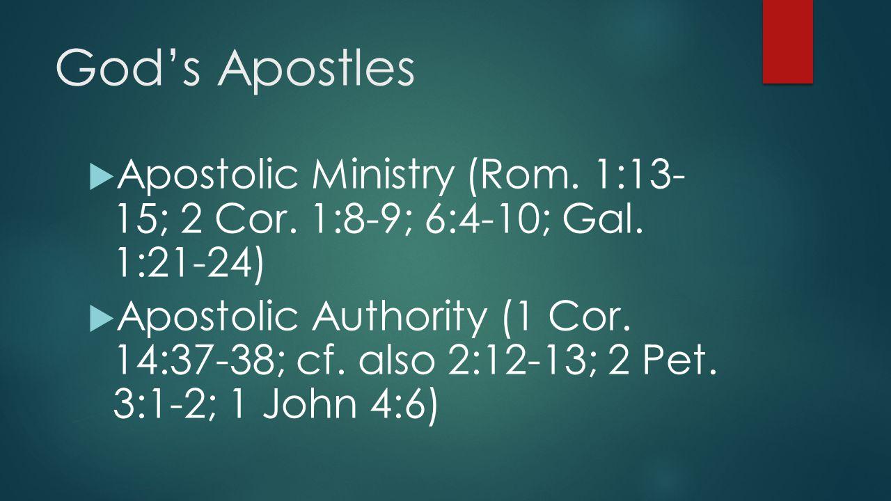 God's Apostles  Apostolic Ministry (Rom. 1:13- 15; 2 Cor. 1:8-9; 6:4-10; Gal. 1:21-24)  Apostolic Authority (1 Cor. 14:37-38; cf. also 2:12-13; 2 Pe