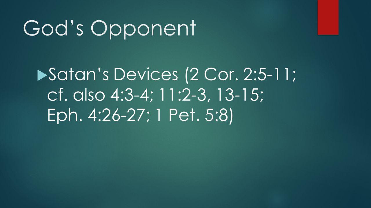 God's Opponent  Satan's Devices (2 Cor. 2:5-11; cf. also 4:3-4; 11:2-3, 13-15; Eph. 4:26-27; 1 Pet. 5:8)