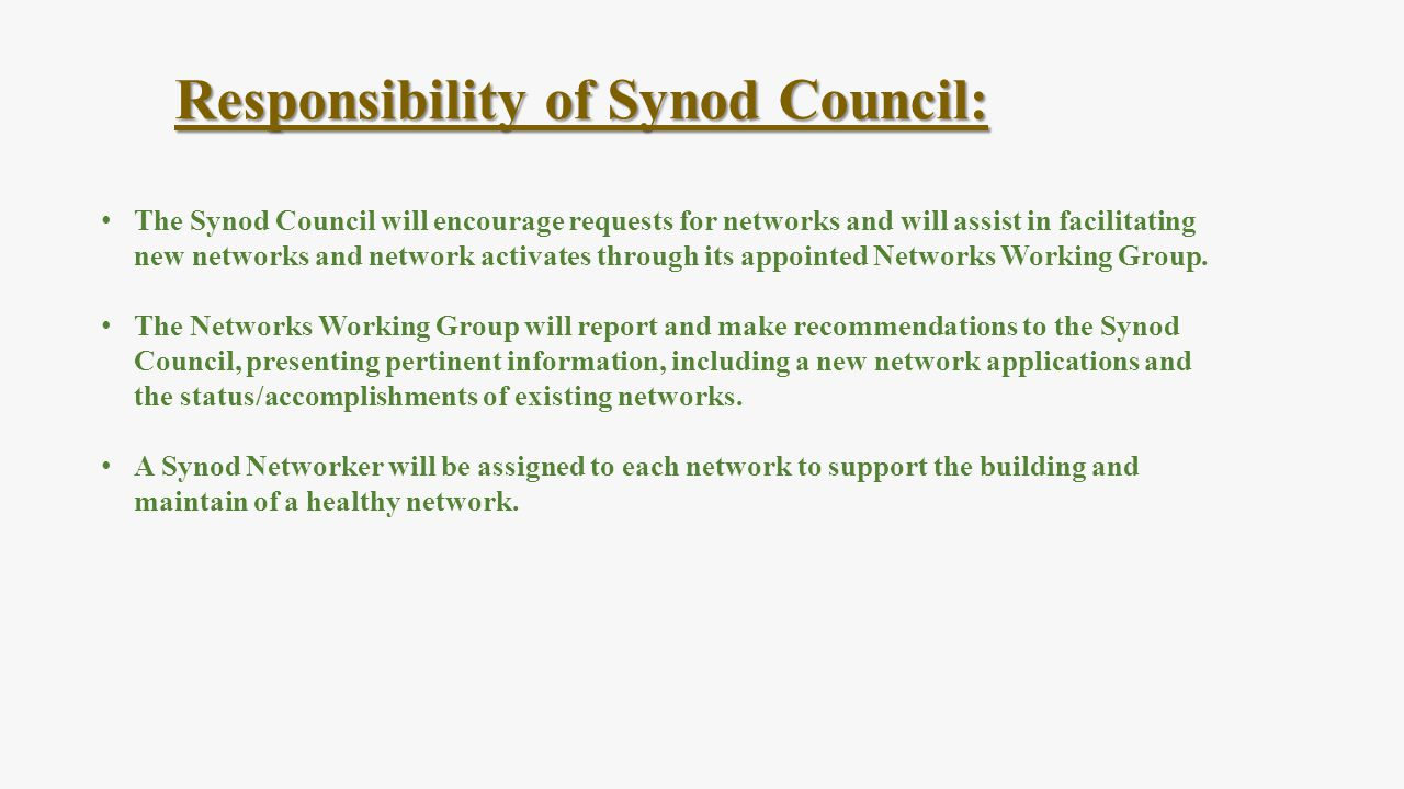 Responsibility of Synod Council: The Synod Council will encourage requests for networks and will assist in facilitating new networks and network activ