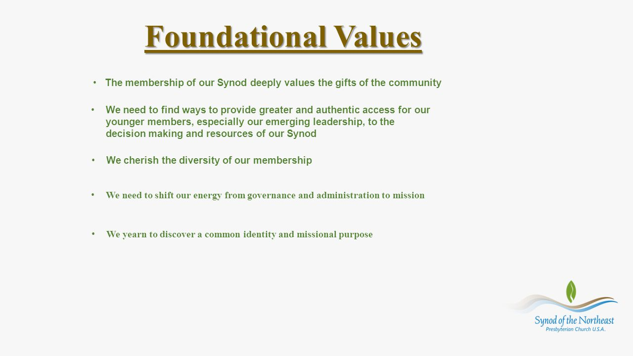 Foundational Values The membership of our Synod deeply values the gifts of the community We need to find ways to provide greater and authentic access