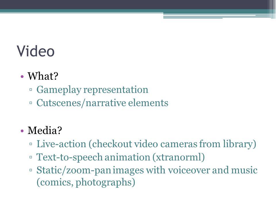 Video What.▫Gameplay representation ▫Cutscenes/narrative elements Media.