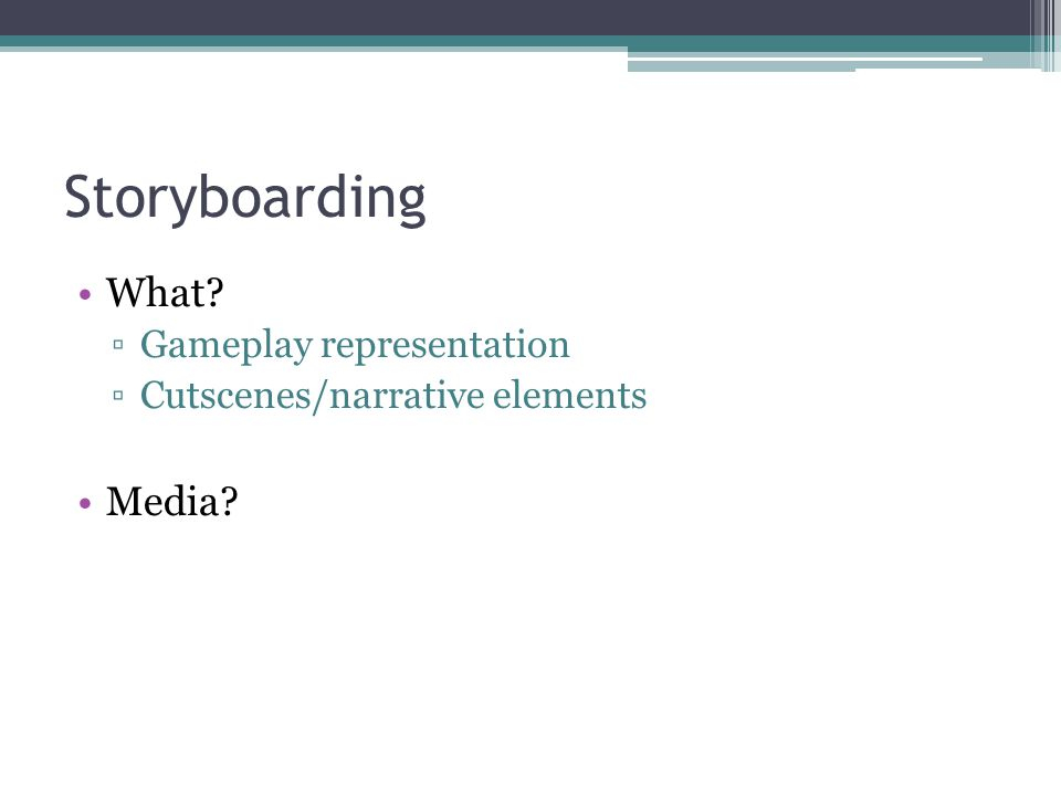 Storyboarding What? ▫Gameplay representation ▫Cutscenes/narrative elements Media?