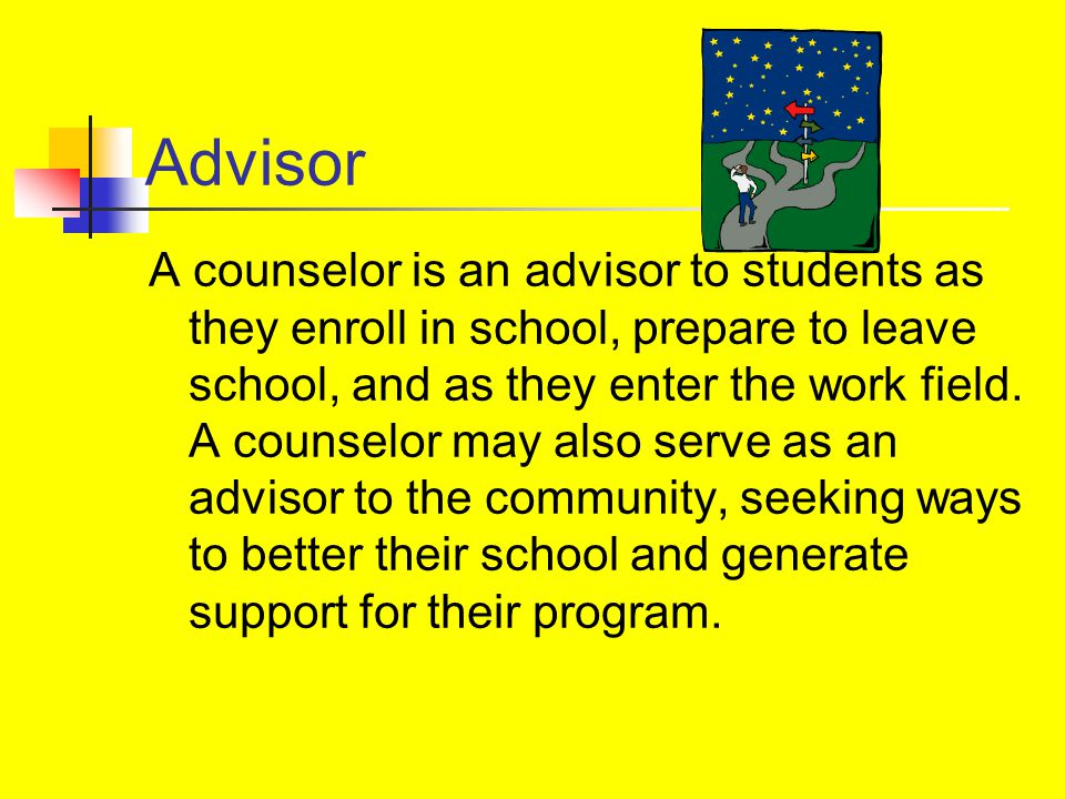 Public Relations Consultant In this role, the counselor helps others in the school understand their counseling program.
