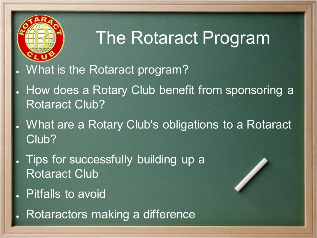 ● What is the Rotaract program. ● How does a Rotary Club benefit from sponsoring a Rotaract Club.