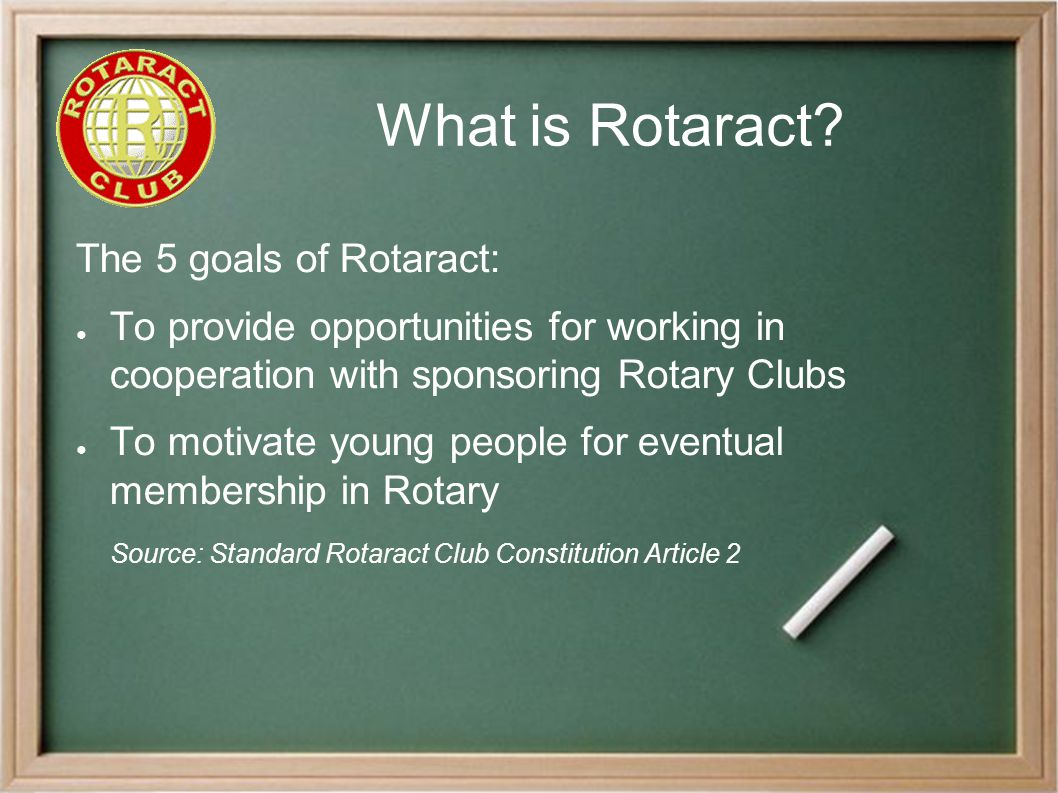 Benefits of Rotaract ● Mentor dynamic young men and women  help shape the community s future  next generation of Rotarians ● Valuable partners-in-service  new ideas & alternate viewpoints  more help for your projects  access to younger networks