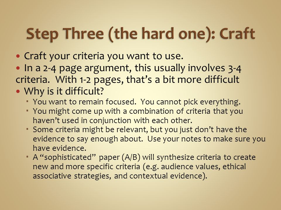 Craft your criteria you want to use. In a 2-4 page argument, this usually involves 3-4 criteria.