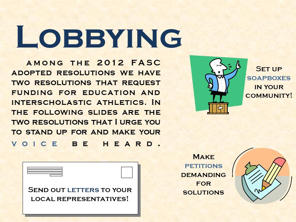 Lobbying among the 2012 FASC adopted resolutions we have two resolutions that request funding for education and interscholastic athletics. In the foll
