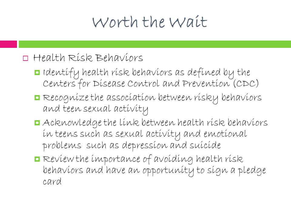 Worth the Wait  Health Risk Behaviors  Identify health risk behaviors as defined by the Centers for Disease Control and Prevention (CDC)  Recognize