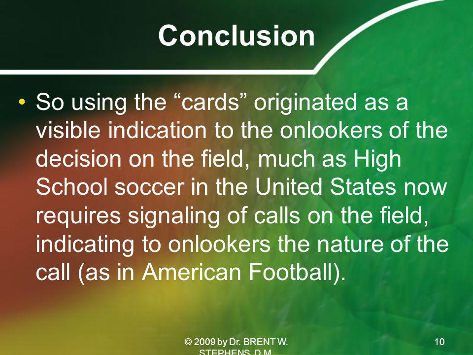 Conclusion So using the cards originated as a visible indication to the onlookers of the decision on the field, much as High School soccer in the United States now requires signaling of calls on the field, indicating to onlookers the nature of the call (as in American Football).