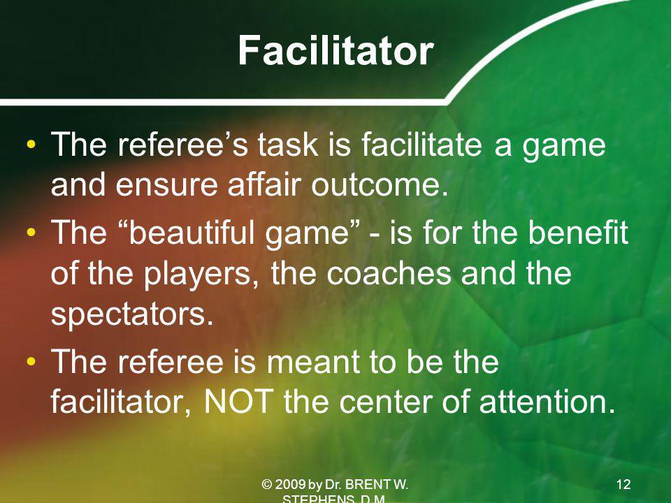 Facilitator The referee's task is facilitate a game and ensure affair outcome.