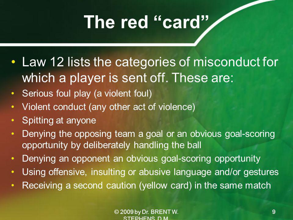 The red card Law 12 lists the categories of misconduct for which a player is sent off.