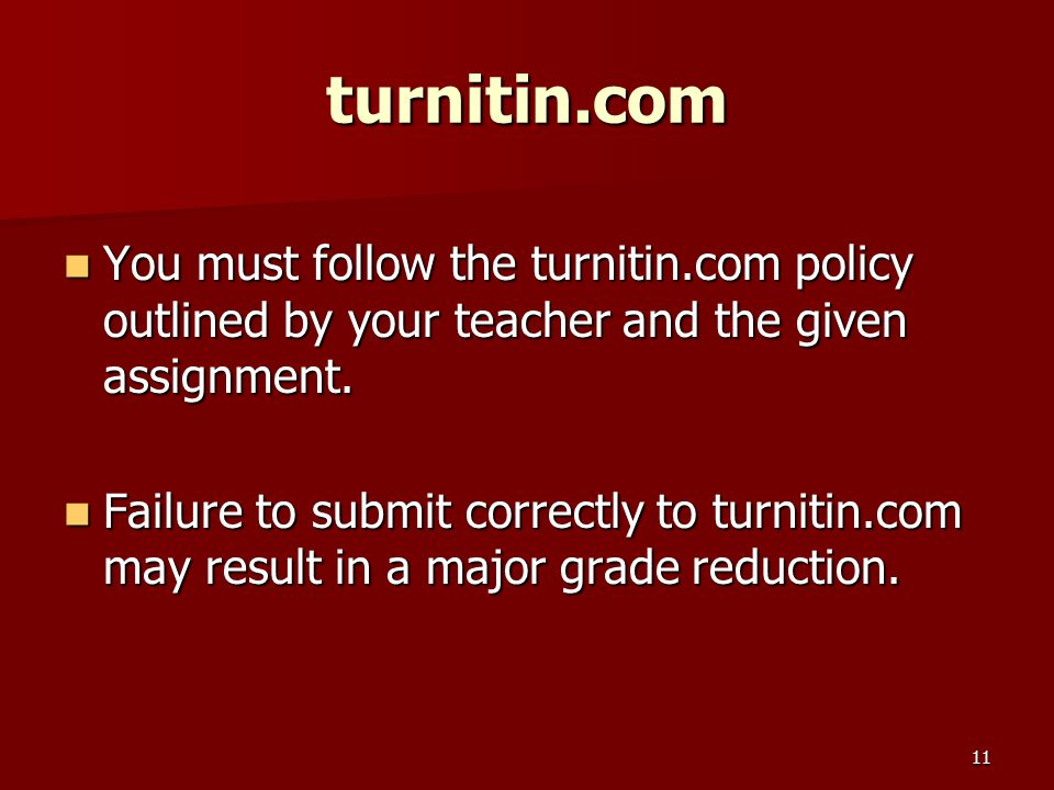 11 turnitin.com You must follow the turnitin.com policy outlined by your teacher and the given assignment.
