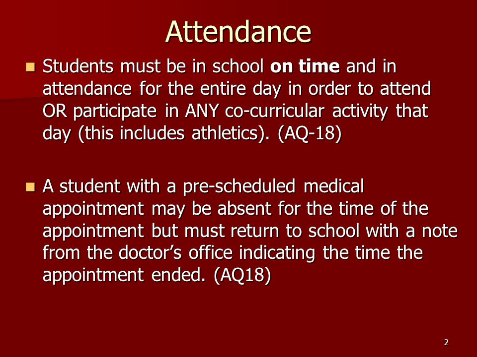 2 Attendance Students must be in school on time and in attendance for the entire day in order to attend OR participate in ANY co-curricular activity that day (this includes athletics).