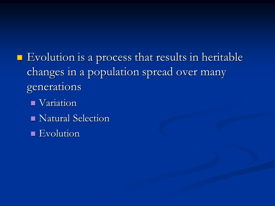Evolution is a process that results in heritable changes in a population spread over many generations Evolution is a process that results in heritable