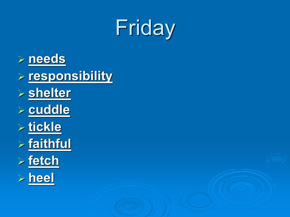Friday  needs  responsibility  shelter  cuddle  tickle  faithful  fetch  heel