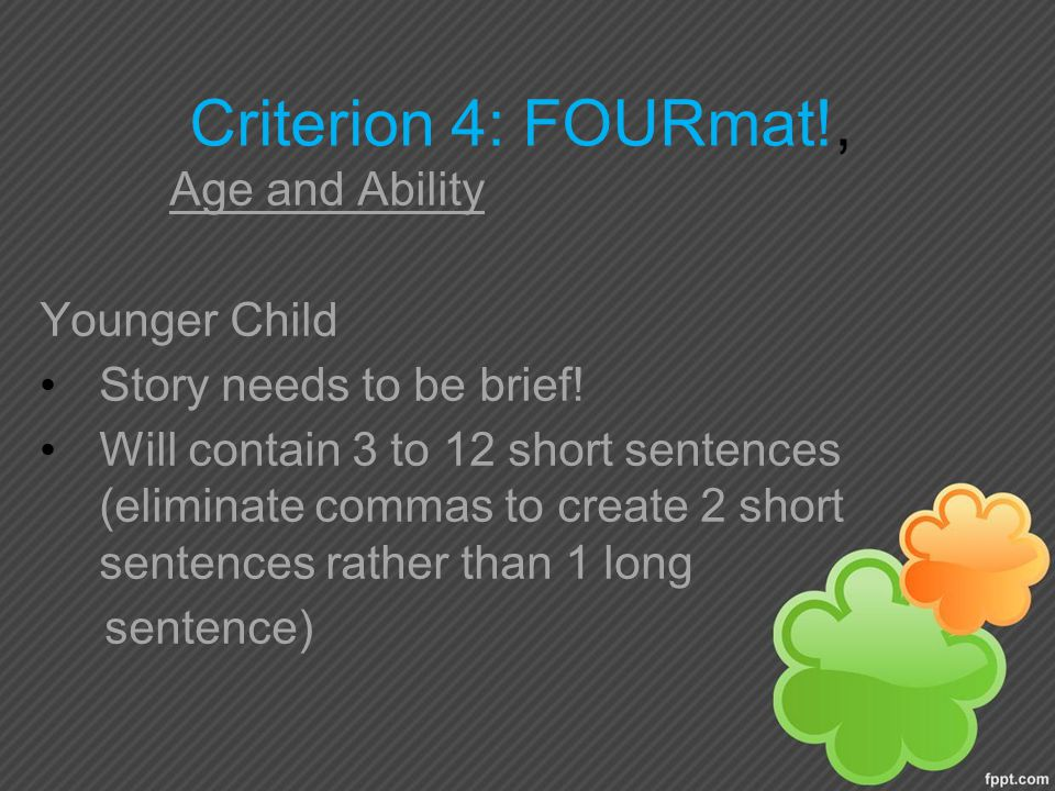 Criterion 4: FOURmat!, Age and Ability Younger Child Story needs to be brief.