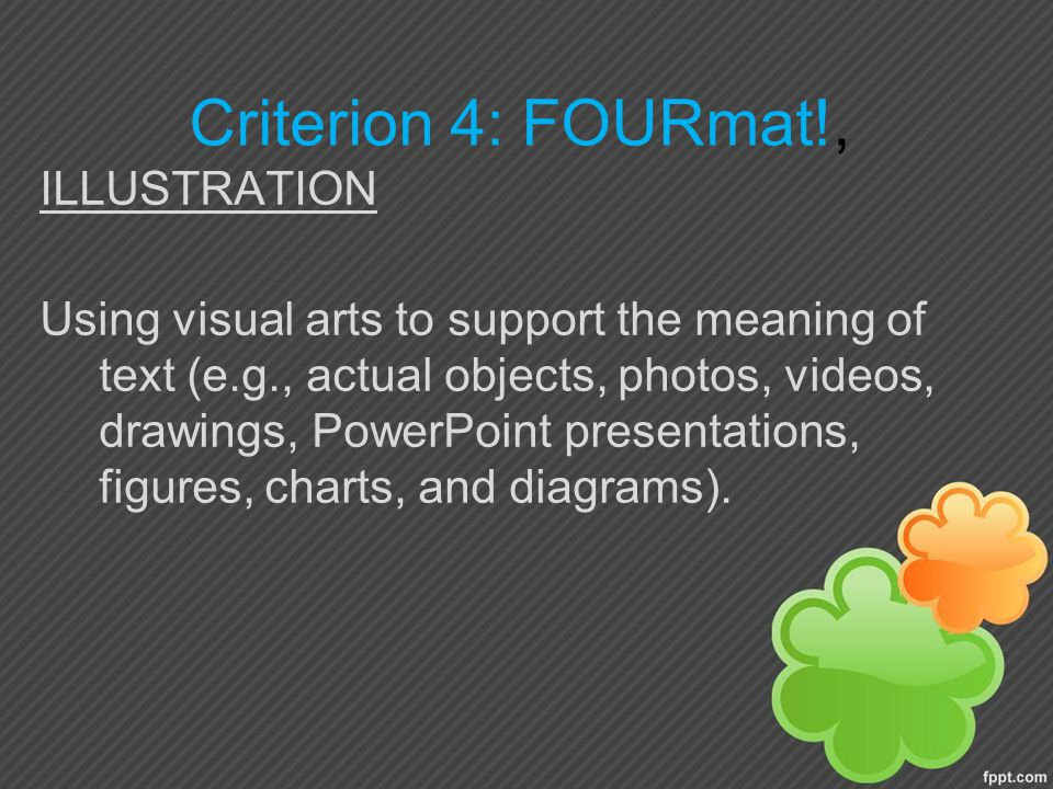 Criterion 4: FOURmat!, ILLUSTRATION Using visual arts to support the meaning of text (e.g., actual objects, photos, videos, drawings, PowerPoint presentations, figures, charts, and diagrams).