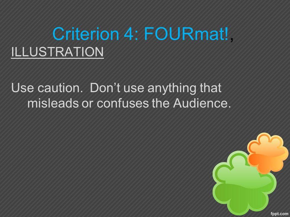 Criterion 4: FOURmat!, ILLUSTRATION Use caution.