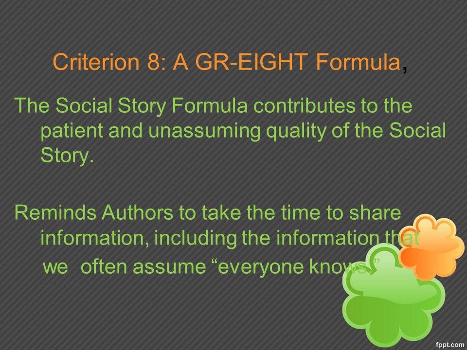 Criterion 8: A GR-EIGHT Formula, The Social Story Formula contributes to the patient and unassuming quality of the Social Story.
