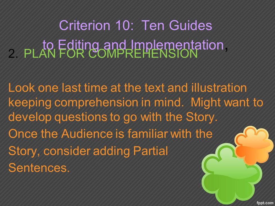 Criterion 10: Ten Guides to Editing and Implementation, 2.PLAN FOR COMPREHENSION Look one last time at the text and illustration keeping comprehension in mind.